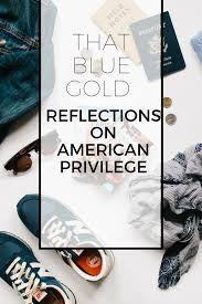 Home Reflections Design Inc by That Blue Gold Reflections On American Privilege U2014 Las Morenas De