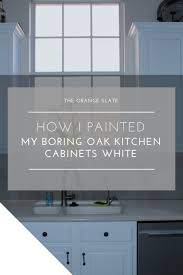 painting my oak kitchen cabinets white how i painted my boring oak kitchen cabinets white the