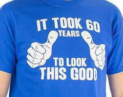60 year birthday ideas it took 60 years to look this t shirt 60th birthday gift idea