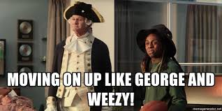 Moving Meme Generator - moving on up like george and weezy george and weezy meme