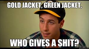 Who Gives A Shit Meme - gold jacket green jacket who gives a shit happy gilmore quickmeme