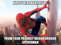 Friendly Spider Memes Image Memes - happy birthday lisa from your friendly neighborhood spiderman
