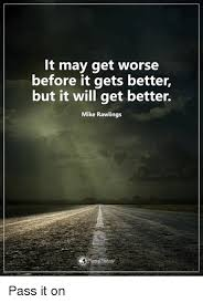 Get Better Meme - it may get worse before it gets better but it will get better mike