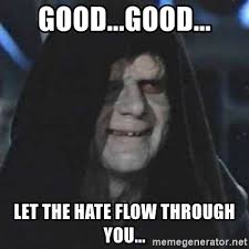 Let The Hate Flow Through You Meme - good good let the hate flow through you sith lord meme