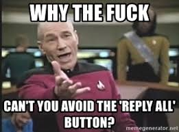 Reply All Meme - why the fuck can t you avoid the reply all button picard wtf