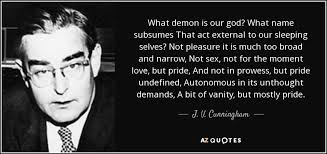 Pride Vanity J V Cunningham Quote What Demon Is Our God What Name Subsumes