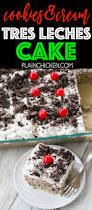 cookies u0026 cream tres leches cake plain chicken