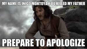 Inigo Montoya Meme - my name is inigo montoya you killed my father prepare to