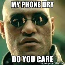 my phone dry do you care what if i told you meme generator