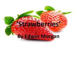 Strawberries      By Edwin Morgan  Learning Intentions Focus on a past paper question and