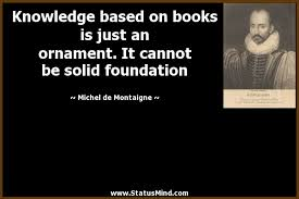 knowledge based on books is just an ornament it statusmind