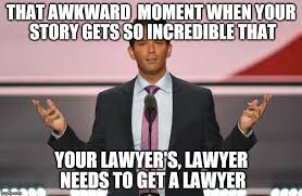 Meme Lawyer - that awkward moment when your story gets so incredible that your