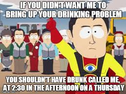 Drinking Problem Meme - captain hindsight meme if you didn t want me to bring up your
