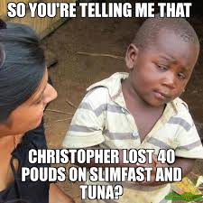 Tuna Sub Meme - so you re telling me that christopher lost 40 pouds on slimfast
