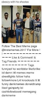 Best Meme Page - obeezy with his shootas follow the best meme page for more