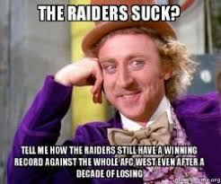Raiders Suck Memes - the raiders suck tell me how the raiders still have a winning