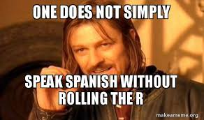 Speak Spanish Meme - one does not simply speak spanish without rolling the r one does