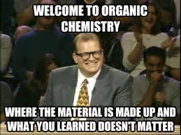 Organic Meme - welcome to organic chemistry where the material is made up and what