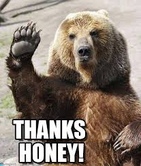 Honey Meme - thanks honey orso meme on memegen