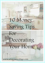 Tips For Decorating Your Home How To Save Money Decorating Your Home White Lace Cottage