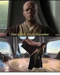 Take A Seat Meme - take a seat young skywalker meme on me me