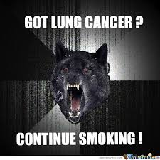 Funny Cancer Memes - got lung cancer cointinue smoking by dipushite meme center