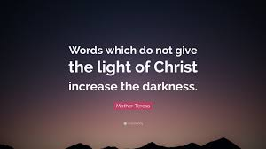 Light Words Mother Teresa Quote U201cwords Which Do Not Give The Light Of Christ