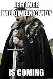 Halloween Candy Meme - leftover halloween candy is coming winter is coming quickmeme