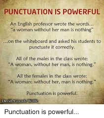 Punctuation Meme - punctuation is powerful an english professor wrote the words a woman