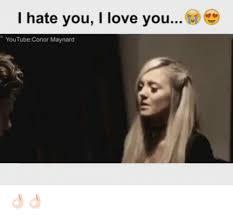 Conor Maynard Meme - i hate you i love you youtube conor maynard meme on me me