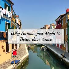 why burano just might be better than venice the pin the map project