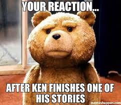 Ken Meme - your reaction after ken finishes one of his stories meme ted