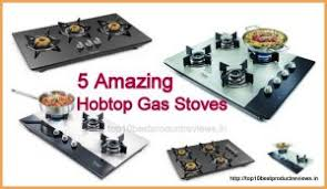 Best Cooktops India Upto 40 Off Top 10 Best Gas Stove In India 2017 Reviews And