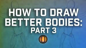 how to draw better bodies part three youtube
