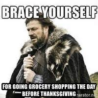 for going grocery shopping the day before thanksgiving meme brace