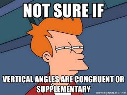 Vertical Meme Generator - not sure if vertical angles are congruent or supplementary