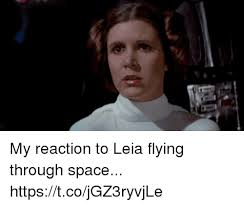 Leia Meme - my reaction to leia flying through space httpstcojgz3ryvjle