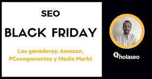 media markt black friday estrategia seo black friday amazon pccomponentes