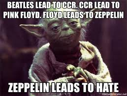 Beatles Yoda Meme - beatles lead to ccr ccr lead to pink floyd floyd leads to zeppelin