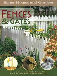 better homes and gardens fences u0026 gates a do it yourself guide to