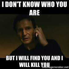 Taken Meme - meme on liam neeson taken i don t know who you are but i will find
