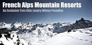 french alps mountain resorts u2013 an exclusive tres chic luxury