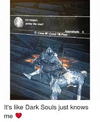 Funny Dark Souls Memes - try tongue praise the rear appraisals 5 close t good mupoor it s