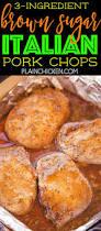 3 ingredient brown sugar italian pork chops plain chicken