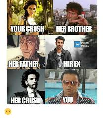 Meme Your Picture - your crush her brother indian im memes her father herex her crush