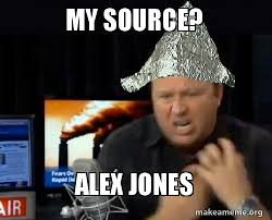 Alex Jones Meme - my source alex jones make a meme