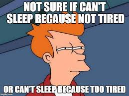 I Cant Sleep Meme - can t sleep because too tired imgflip