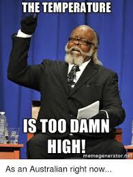Too Damn High Meme Generator - the temperature is too damn high memegenerator et as an australian