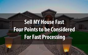 sell my house fast four points to be considered for fast processing