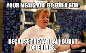 Chef Ramsy Meme - these 29 memes of gordon ramsay insulting people are too damn funny